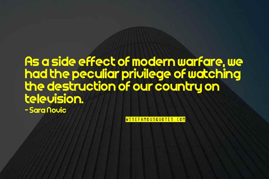 Destruction Of Country Quotes By Sara Novic: As a side effect of modern warfare, we