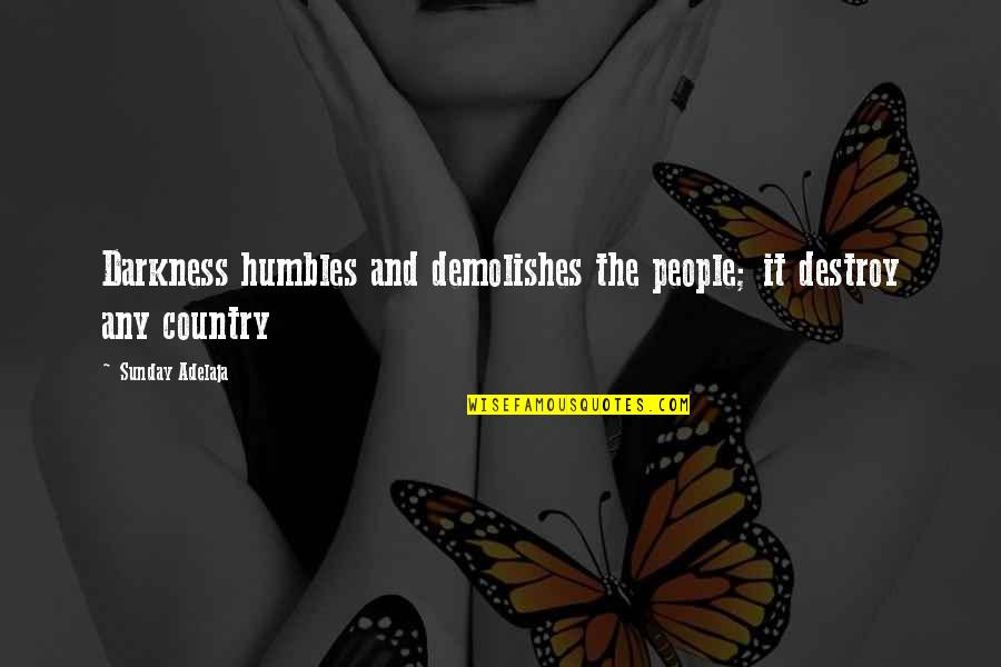 Destruction Of Country Quotes By Sunday Adelaja: Darkness humbles and demolishes the people; it destroy