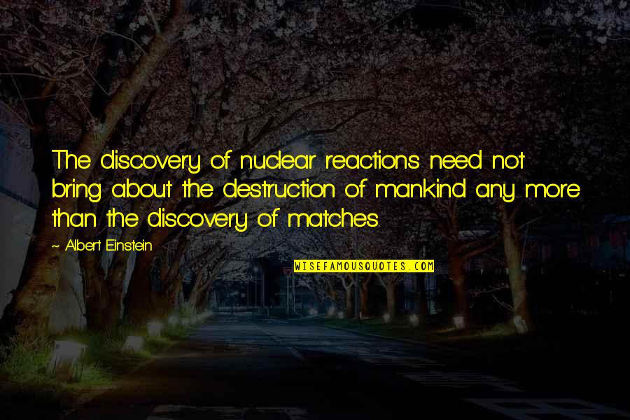 Destruction Of Mankind Quotes By Albert Einstein: The discovery of nuclear reactions need not bring