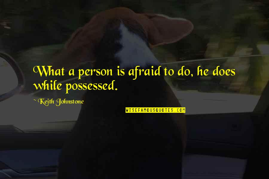 Destruction Of Mankind Quotes By Keith Johnstone: What a person is afraid to do, he