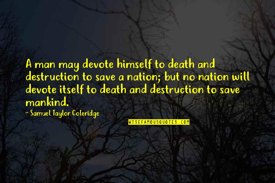 Destruction Of Mankind Quotes By Samuel Taylor Coleridge: A man may devote himself to death and