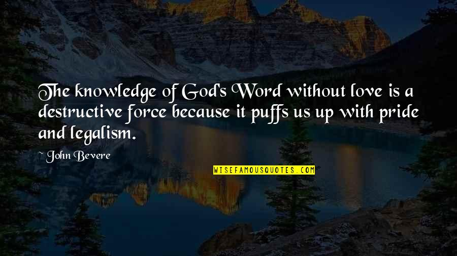 Destructive Pride Quotes By John Bevere: The knowledge of God's Word without love is