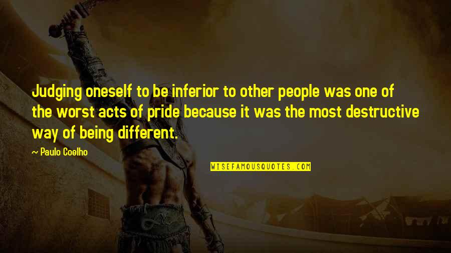 Destructive Pride Quotes By Paulo Coelho: Judging oneself to be inferior to other people