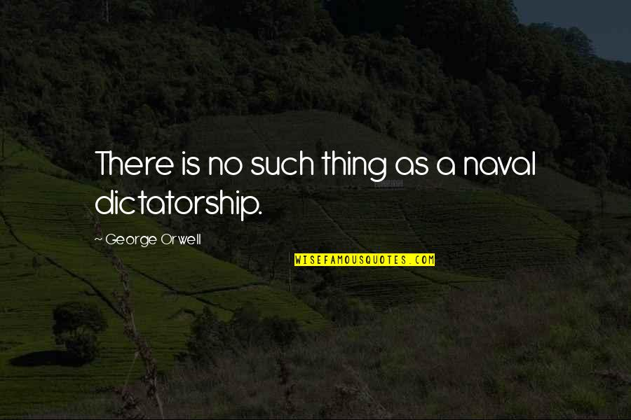 Detailed Building Quotes By George Orwell: There is no such thing as a naval