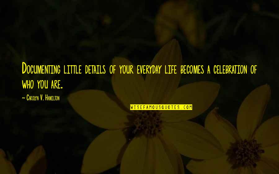 Details Quotes And Quotes By Carolyn V. Hamilton: Documenting little details of your everyday life becomes