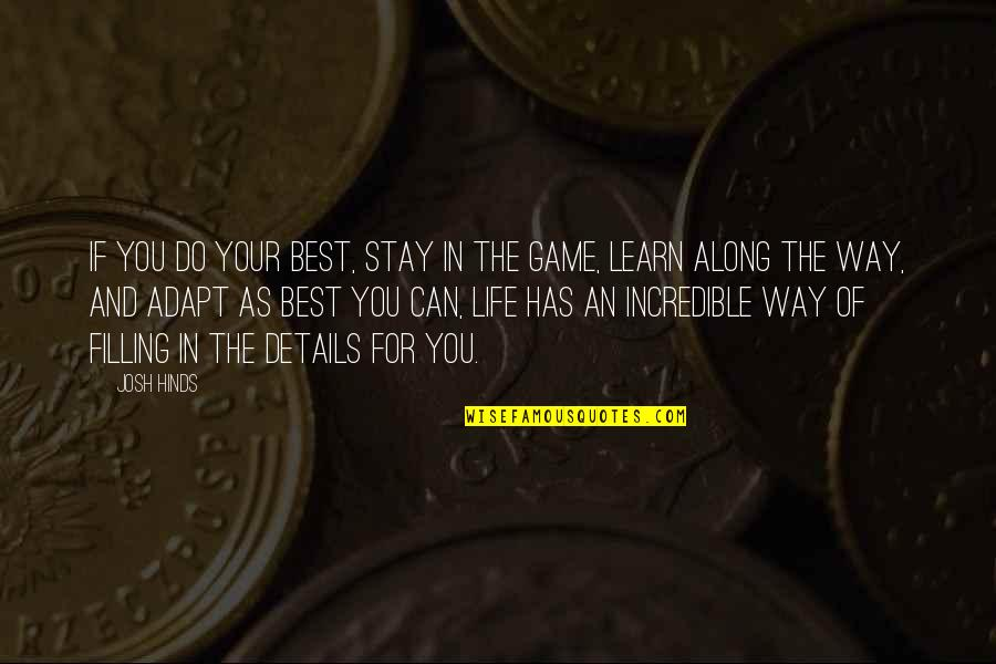 Details Quotes And Quotes By Josh Hinds: If you do your best, stay in the
