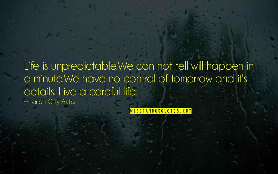 Details Quotes And Quotes By Lailah Gifty Akita: Life is unpredictable.We can not tell will happen