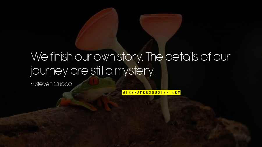 Details Quotes And Quotes By Steven Cuoco: We finish our own story. The details of