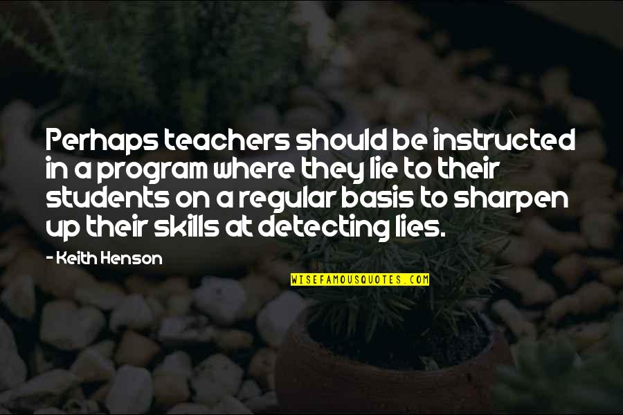 Detecting Lies Quotes By Keith Henson: Perhaps teachers should be instructed in a program
