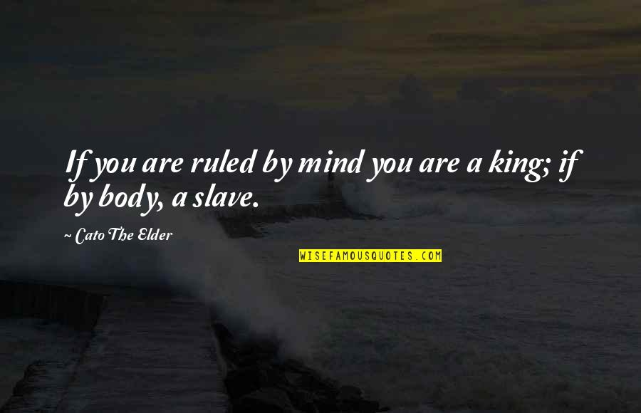 Detente Cold War Quotes By Cato The Elder: If you are ruled by mind you are