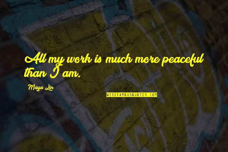 Detente Cold War Quotes By Maya Lin: All my work is much more peaceful than
