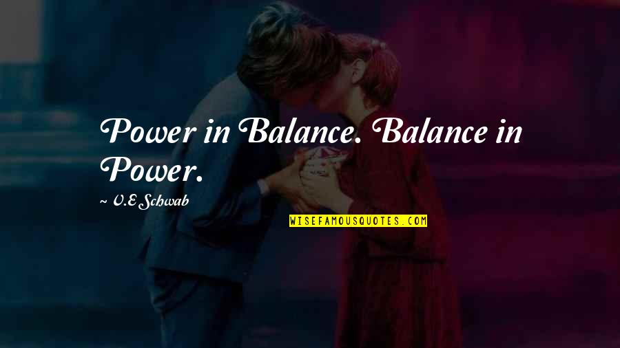 Detente Cold War Quotes By V.E Schwab: Power in Balance. Balance in Power.