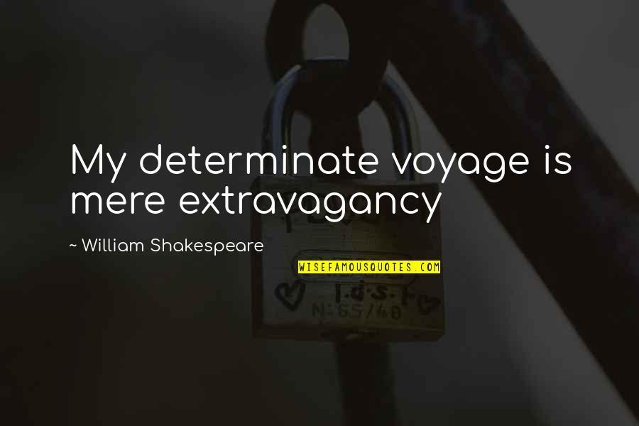 Determinate Quotes By William Shakespeare: My determinate voyage is mere extravagancy