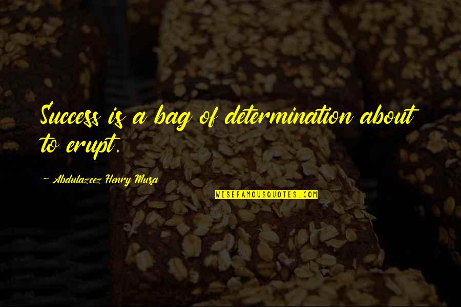 Determination To Success Quotes By Abdulazeez Henry Musa: Success is a bag of determination about to