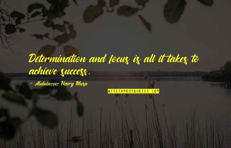 Determination To Success Quotes By Abdulazeez Henry Musa: Determination and focus is all it takes to