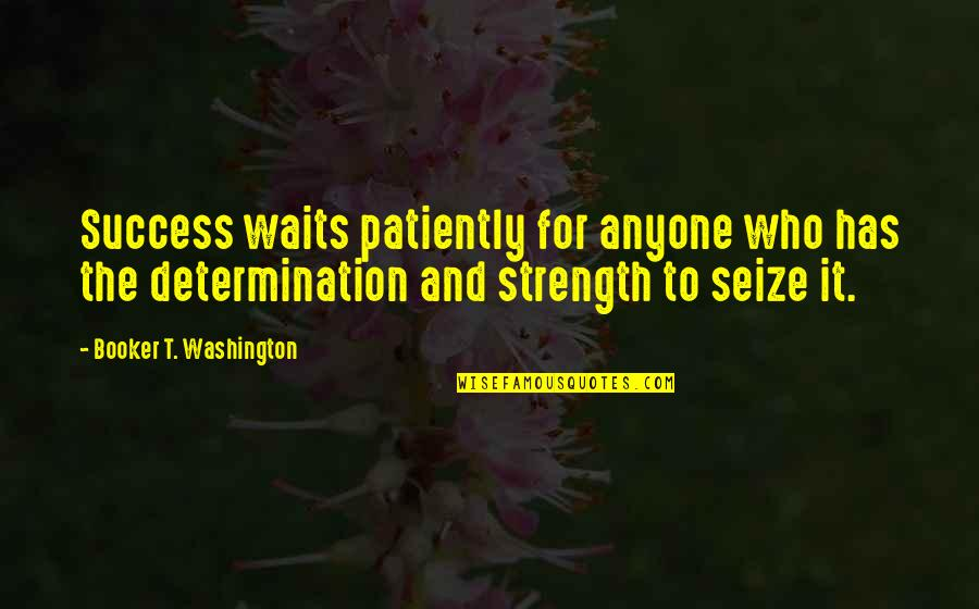 Determination To Success Quotes By Booker T. Washington: Success waits patiently for anyone who has the