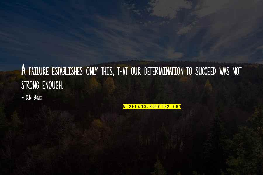 Determination To Success Quotes By C.N. Bovee: A failure establishes only this, that our determination