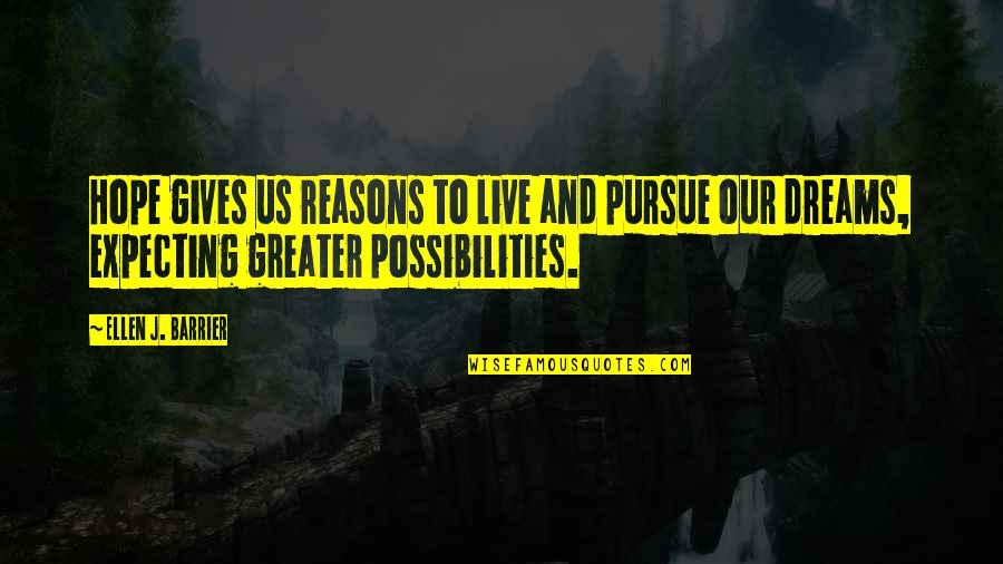 Determination To Success Quotes By Ellen J. Barrier: Hope gives us reasons to live and pursue