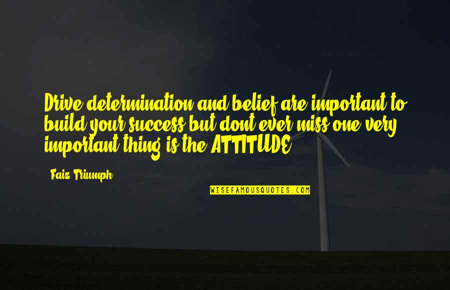 Determination To Success Quotes By Faiz Triumph: Drive,determination,and belief are important to build your success