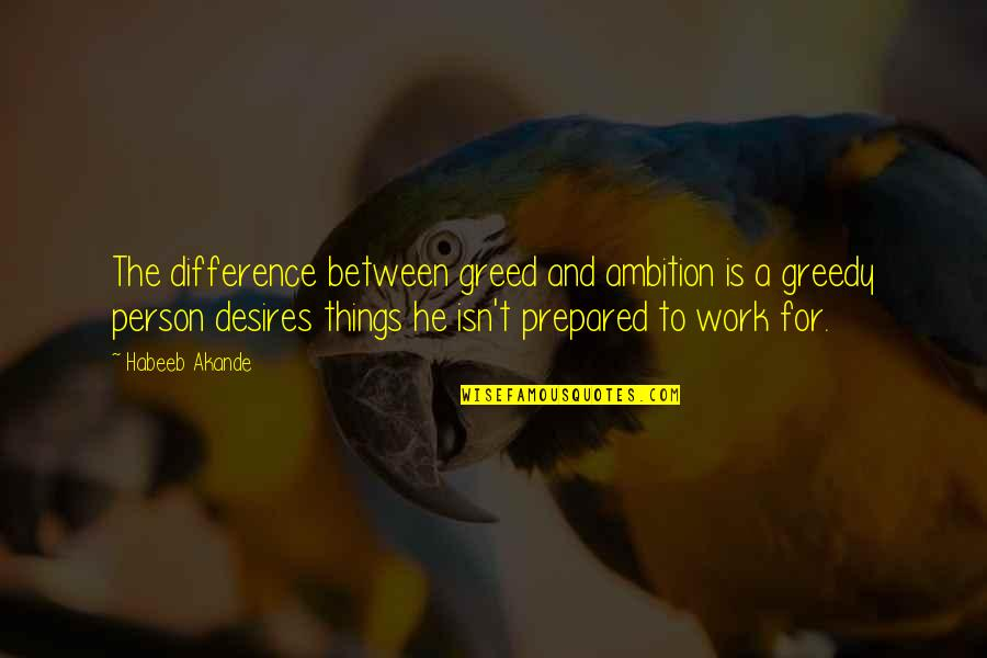 Determination To Success Quotes By Habeeb Akande: The difference between greed and ambition is a