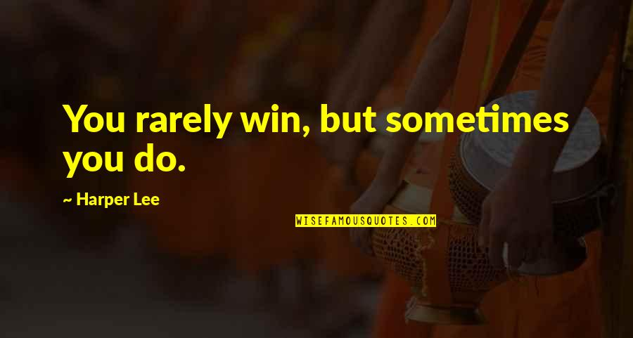 Determination To Success Quotes By Harper Lee: You rarely win, but sometimes you do.