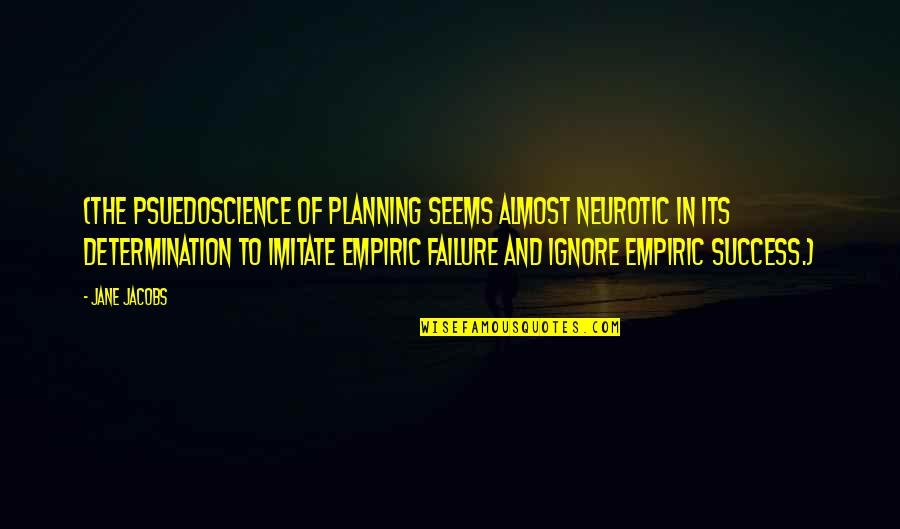 Determination To Success Quotes By Jane Jacobs: (The psuedoscience of planning seems almost neurotic in