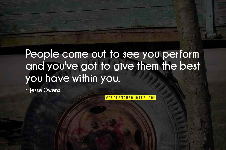 Determination To Success Quotes By Jesse Owens: People come out to see you perform and