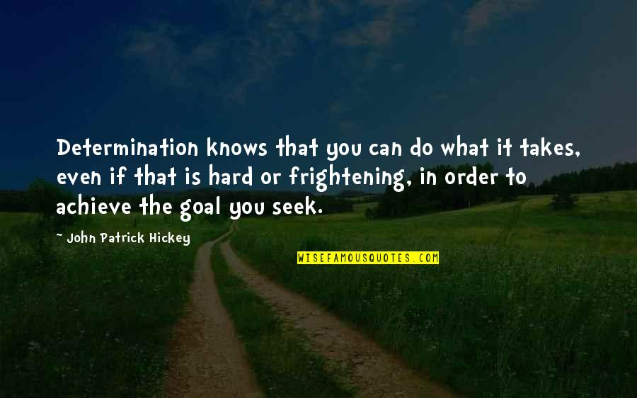 Determination To Success Quotes By John Patrick Hickey: Determination knows that you can do what it