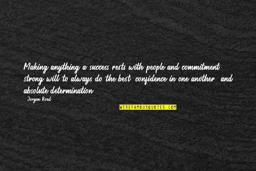 Determination To Success Quotes By Jorgen Roed: Making anything a success rests with people and