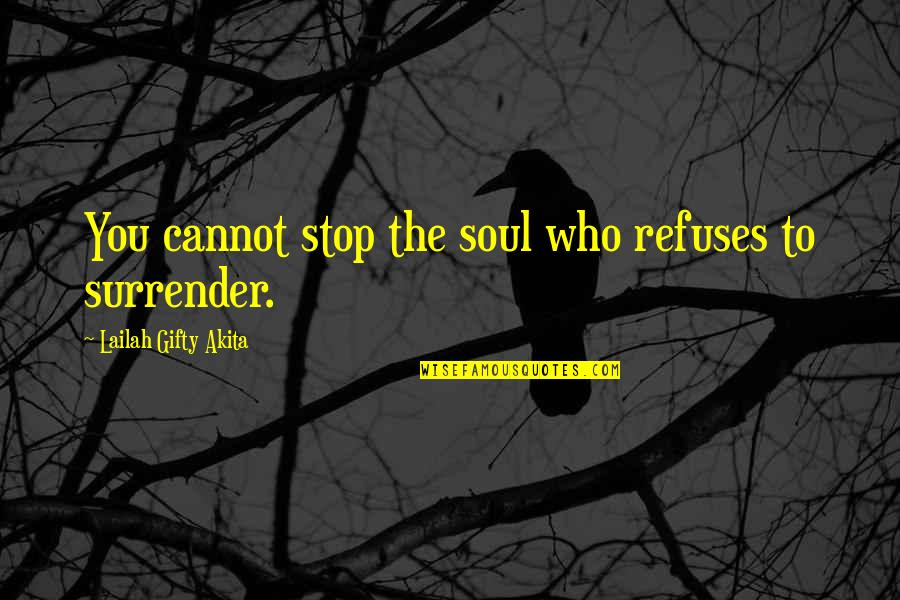 Determination To Success Quotes By Lailah Gifty Akita: You cannot stop the soul who refuses to
