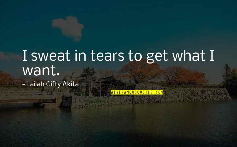 Determination To Success Quotes By Lailah Gifty Akita: I sweat in tears to get what I
