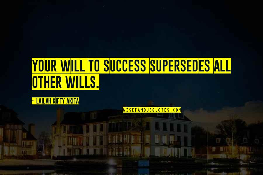 Determination To Success Quotes By Lailah Gifty Akita: Your will to success supersedes all other wills.