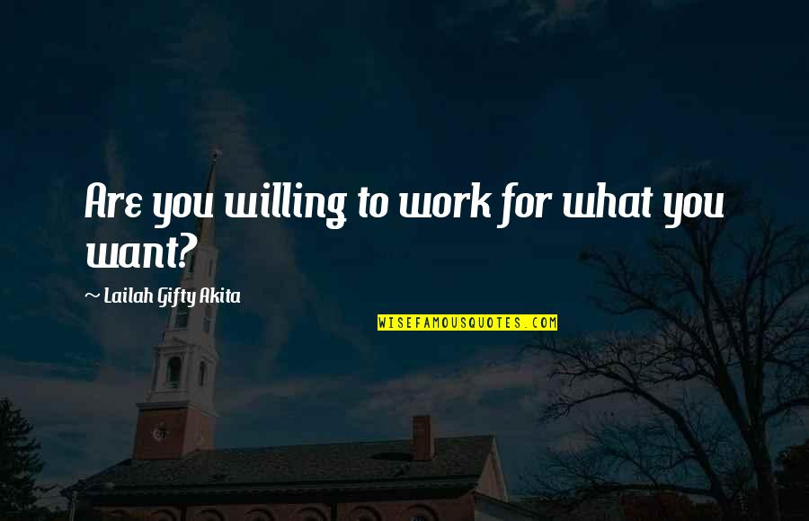 Determination To Success Quotes By Lailah Gifty Akita: Are you willing to work for what you
