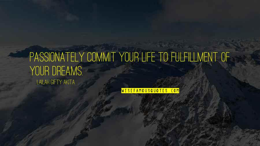 Determination To Success Quotes By Lailah Gifty Akita: Passionately commit your life to fulfillment of your