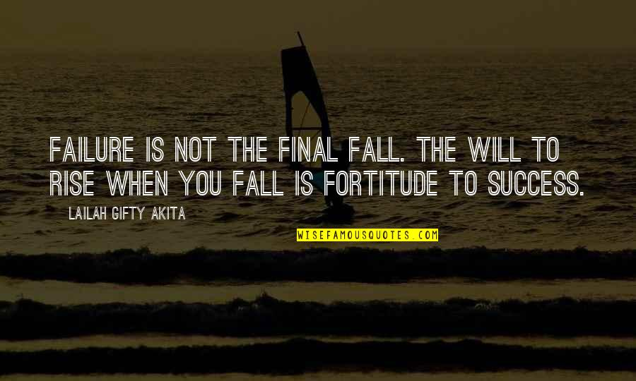 Determination To Success Quotes By Lailah Gifty Akita: Failure is not the final fall. The will