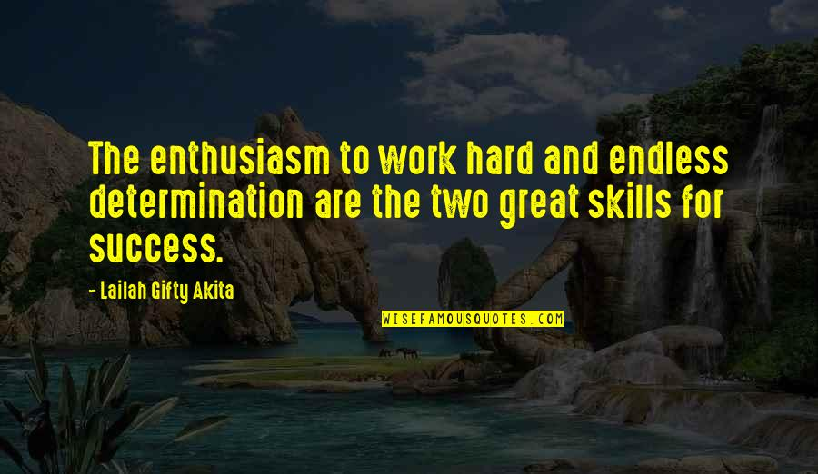 Determination To Success Quotes By Lailah Gifty Akita: The enthusiasm to work hard and endless determination