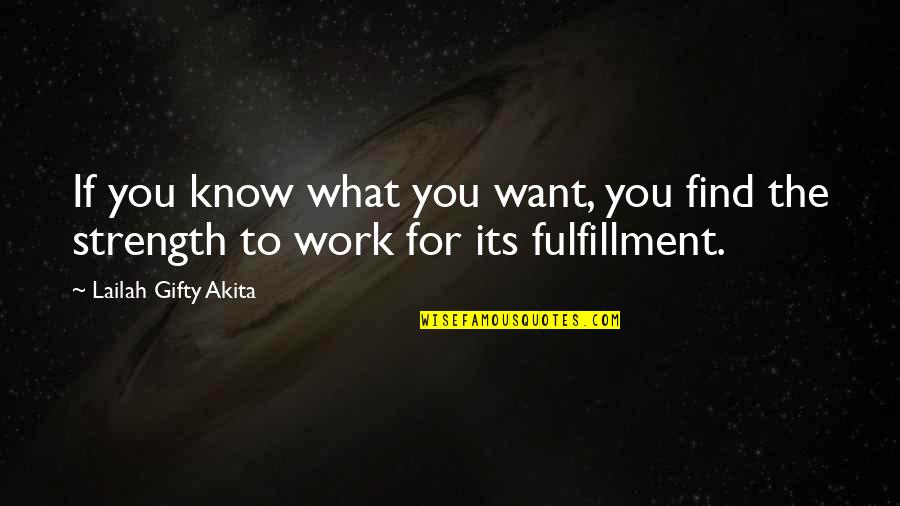 Determination To Success Quotes By Lailah Gifty Akita: If you know what you want, you find