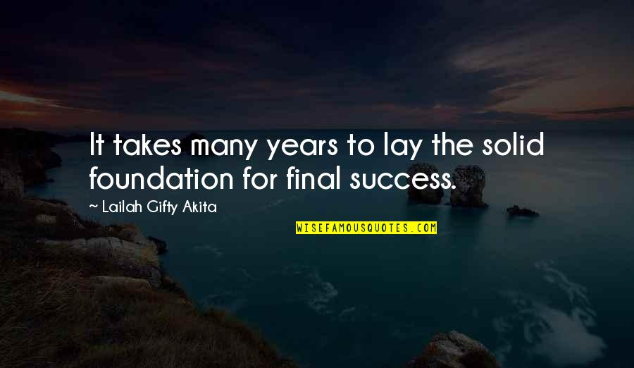 Determination To Success Quotes By Lailah Gifty Akita: It takes many years to lay the solid
