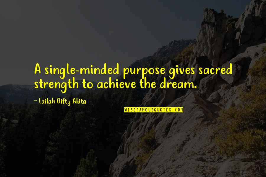 Determination To Success Quotes By Lailah Gifty Akita: A single-minded purpose gives sacred strength to achieve