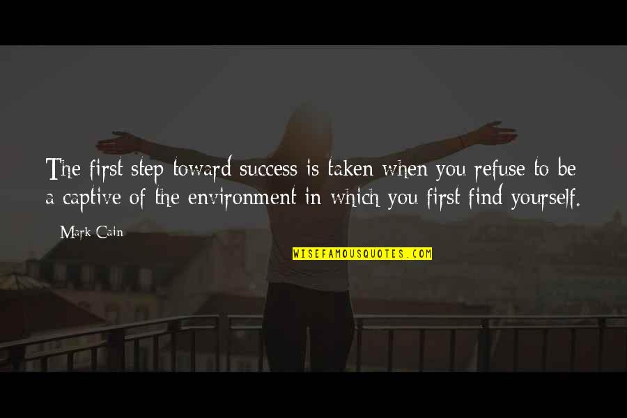 Determination To Success Quotes By Mark Cain: The first step toward success is taken when
