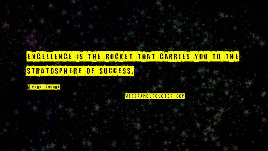 Determination To Success Quotes By Mark LaMoure: Excellence is the rocket that carries you to
