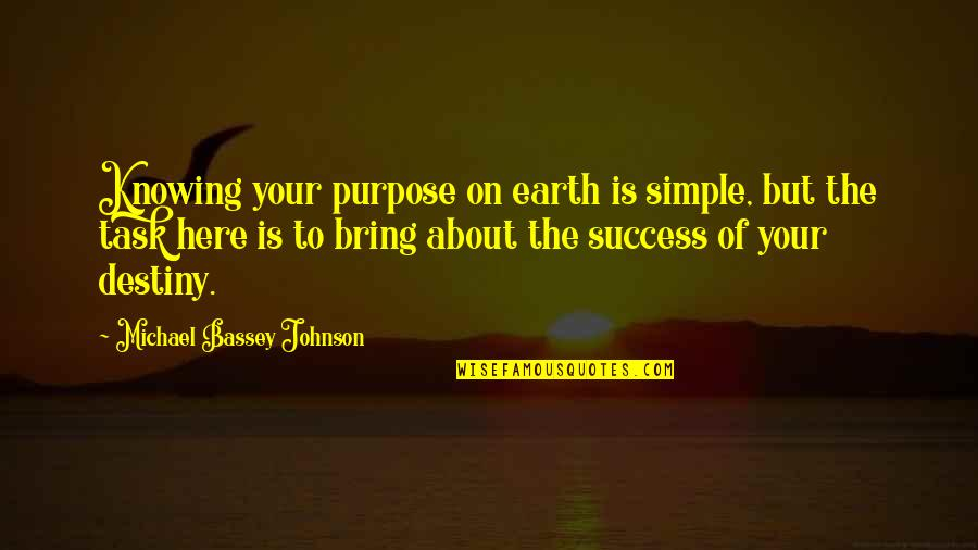Determination To Success Quotes By Michael Bassey Johnson: Knowing your purpose on earth is simple, but