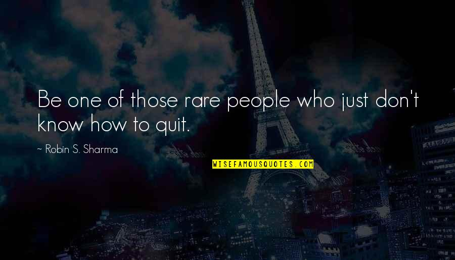 Determination To Success Quotes By Robin S. Sharma: Be one of those rare people who just