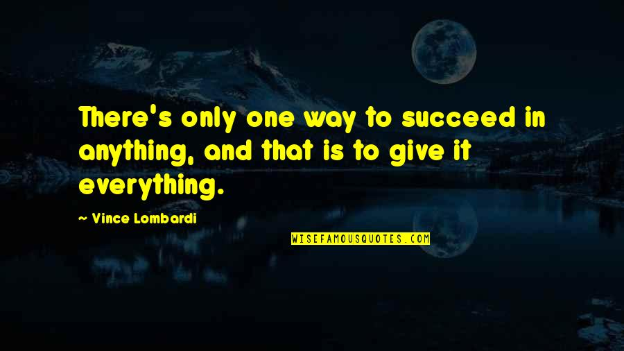 Determination To Success Quotes By Vince Lombardi: There's only one way to succeed in anything,