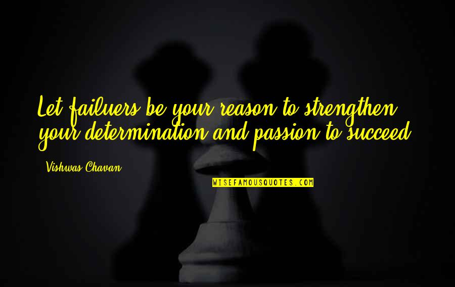 Determination To Success Quotes By Vishwas Chavan: Let failuers be your reason to strengthen your