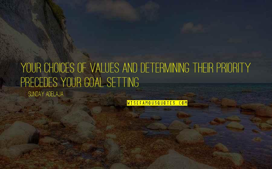 Determining Truth Quotes By Sunday Adelaja: Your choices of values and determining their priority