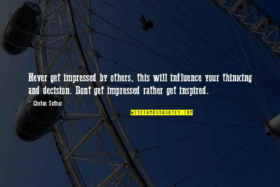 Deterministic Quotes By Chetan Suthar: Never get impressed by others, this will influence