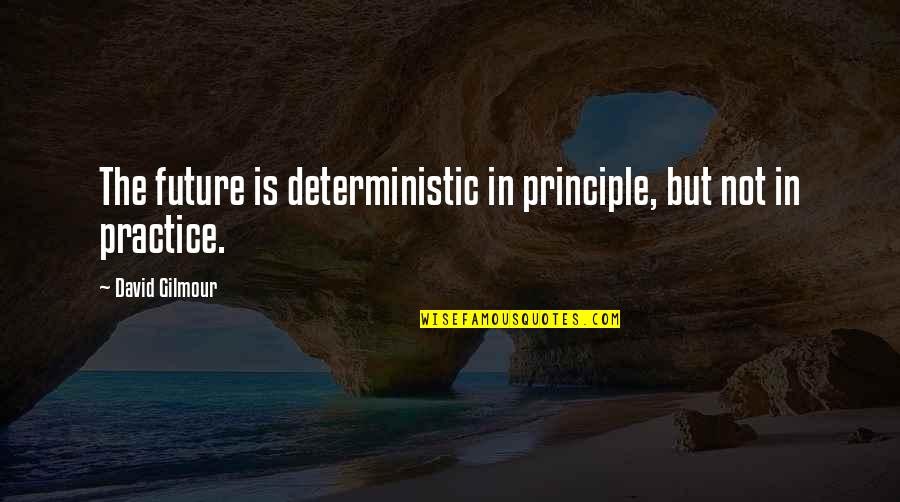 Deterministic Quotes By David Gilmour: The future is deterministic in principle, but not