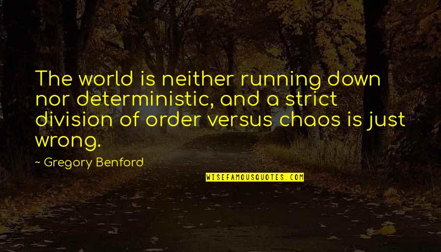 Deterministic Quotes By Gregory Benford: The world is neither running down nor deterministic,
