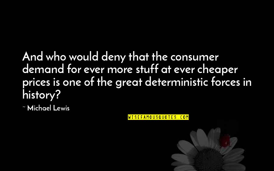 Deterministic Quotes By Michael Lewis: And who would deny that the consumer demand
